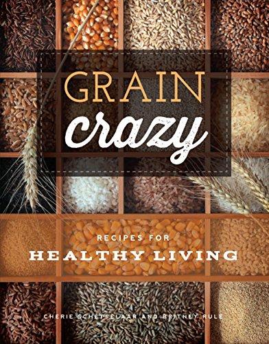 Grain Crazy: Recipes for Healthy Living