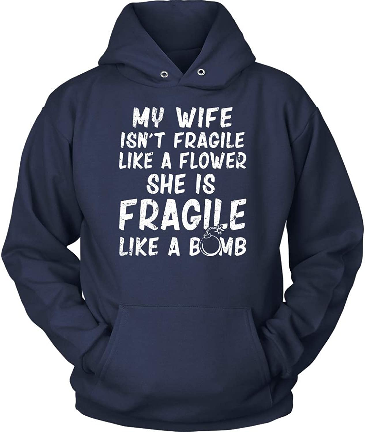 My Wife Isn't Fragile Like A Flower She is Fragile Like A Bomb Awesome Tshirt  Perfect Valentine or Shirts Youth Hoodie
