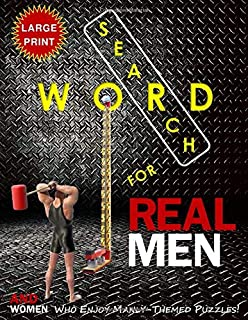 WORD SEARCH FOR REAL MEN (AND WOMEN WHO ENJOY MANLY-THEMED PUZZLES) Large Print Edition: Brain Workouts and Fun Quotations...