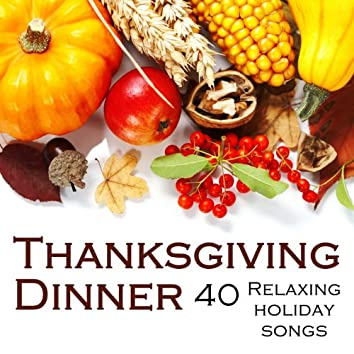 Thanksgiving Dinner: 40 Relaxing Holiday Songs