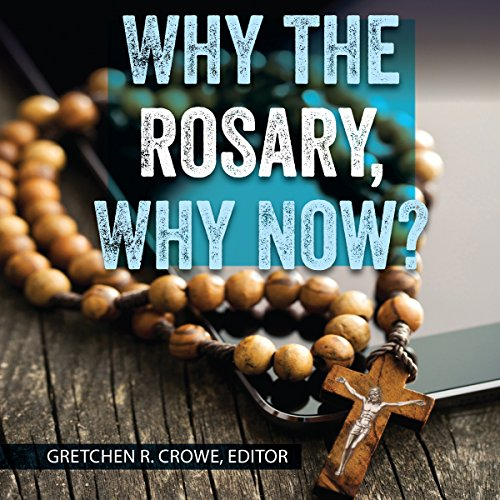 Why the Rosary, Why Now? audiobook cover art