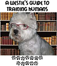 A Westies Guide to Training Humans