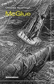 McGlue (German Edition) by [Ottessa Moshfegh, Anke Caroline Burger]