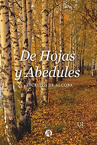 De hojas y Abedules.: Escritos de Alcoba