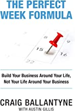 The Perfect Week Formula: Build Your Business Around Your Life, Not Your Life Around Your Business