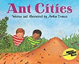 Ant Cities, Written and Illustrated by Arthur Dorros