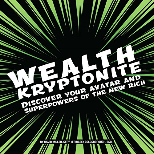 Wealth Kryptonite     Discover Your Avatar and Superpowers of the New Rich              By:                                                                                                                                 David Miller CFP®,                                                                                        Ridgely Goldsborough                               Narrated by:                                                                                                                                 Ridgely Goldsborough                      Length: 5 hrs and 2 mins     Not rated yet     Overall 0.0