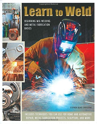 Learn to Weld: Beginning MIG Welding and Metal Fabrication Basics