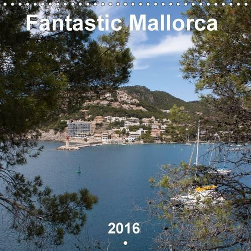 Fantastic Mallorca 2016: Mallorca, an island of contrasts (Calvendo Places)