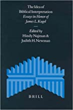 The Idea of Biblical Interpretation Essays in Honor of James L Kugel