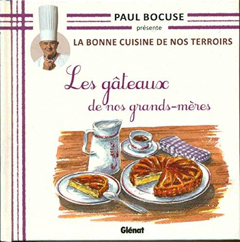 Paul Bocuse présente La Bonne Cuisine De Nos Terroirs Les gâteaux de nos grands-mères.