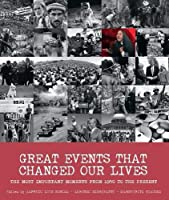 Great Events that Changed Our Lives : The Most Important Moments from 1950 to the Present
