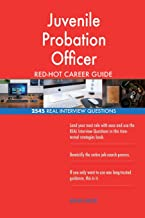 Juvenile Probation Officer RED-HOT Career Guide; 2545 REAL Interview Questions