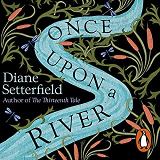 Once Upon a River                   By:                                                                                                                                 Diane Setterfield                               Narrated by:                                                                                                                                 Juliet Stevenson                      Length: 16 hrs and 26 mins     356 ratings     Overall 4.7