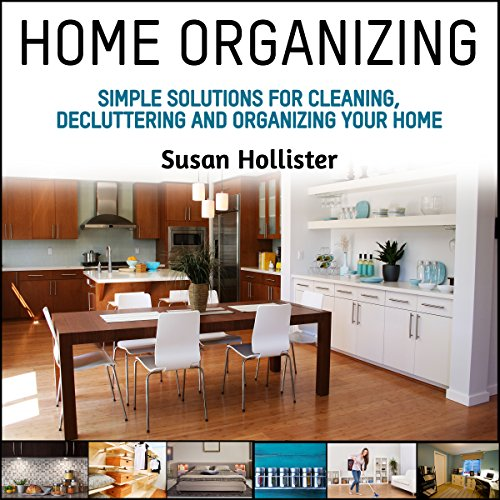 Home Organizing: Simple Solutions for Cleaning, Decluttering and Organizing Your Home audiobook cover art