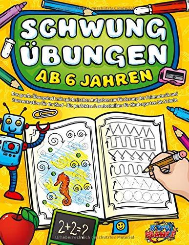 SCHWUNGÜBUNGEN AB 6 JAHREN: Das große Übungsheft mit spielerischen Aufgaben zur Förderung der Feinmotorik und Konzentration für Ihr Kind - Die perfekten Lerntechniken für Kindergarten bis Schule