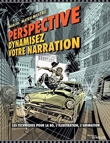 Perspective : dynamisez votre narration : Les techniques pour la BD, l'illustration, l'animation (EYROLLES)