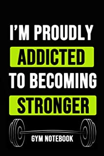 I'm Proudly Addicted To Becoming Stronger: Inspirational Journal / Notebook / Notepad / Diary, Gift For Gym Lover (6