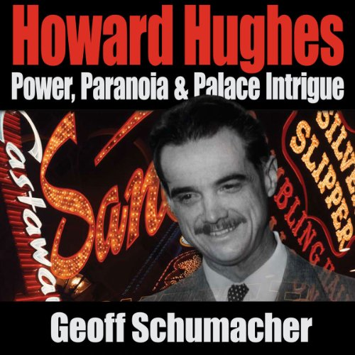 Howard Hughes: Power, Paranoia & Palace Intrigue