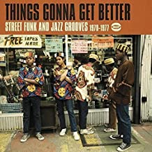 Things Gonna Get Better: Street Funk & Jazz Groove