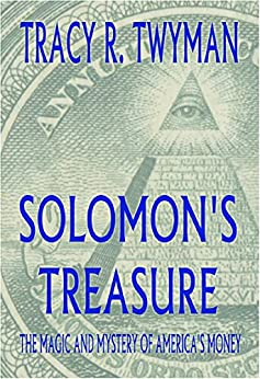 Solomon's Treasure: The Magic and Mystery of America's Money by [Tracy Twyman]