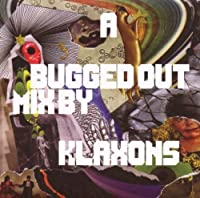 A Bugged Out Mix By Klaxons by Various Artists (2007-09-14)