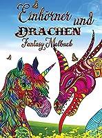 Einhoerner und Drachen - Fantasy Malbuch: Perfekt fuer alle, die Einhoerner oder Drachen und besonders fantastische Tiere lieben