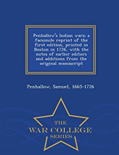 Penhallow's Indian Wars; A Facsimile Reprint of the First Edition, Printed in Boston in 1726, with the Notes of Earlier Ed...