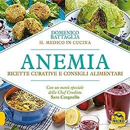 Anemia: Ricette curative e consigli alimentari (Italian Edition) by [Domenico Battaglia]