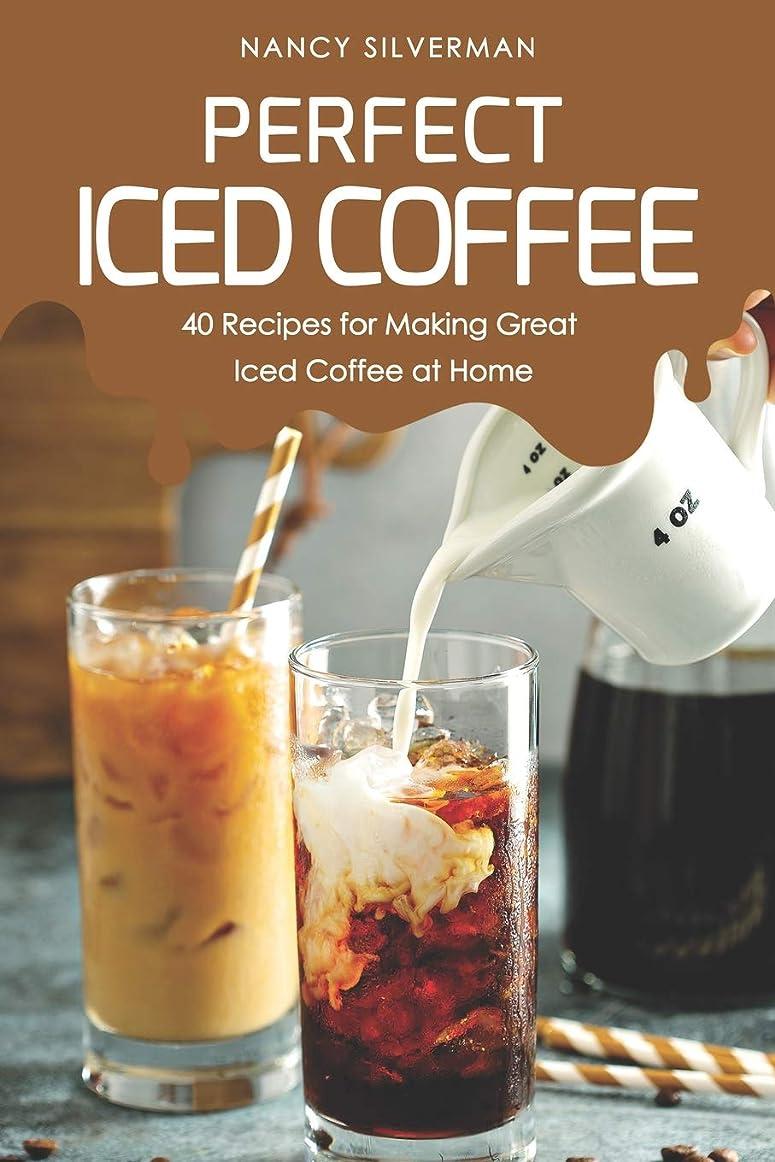 第二に顎顎Perfect Iced Coffee: 40 Recipes for Making Great Iced Coffee at Home