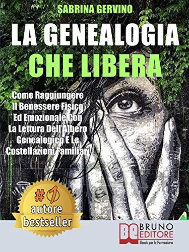 La Genealogia Che Libera: Come Raggiungere Il Benessere Fisico Ed Emozionale Con La Lettura dell'Albero Genealogico E Le Costellazioni Familiari (Italian Edition)