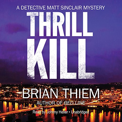 Thrill Kill     A Matt Sinclair Mystery, Book 2              De :                                                                                                                                 Brian Thiem                               Lu par :                                                                                                                                 Johnny Heller                      Durée : 8 h et 35 min     Pas de notations     Global 0,0
