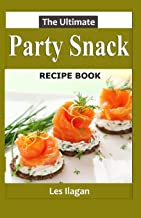The Ultimate Party Snack Recipe Book