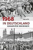 1968 in Deutschland: Schauplaetze der Revolte