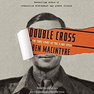 Double Cross     The True Story of the D-Day Spies              By:                                                                                                                                 Ben Macintyre                               Narrated by:                                                                                                                                 John Lee                      Length: 12 hrs and 39 mins     578 ratings     Overall 4.2