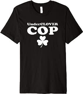 Unclover Cop Shamrock Irish Meme St. Patrick's Day Gift Premium T-Shirt