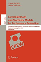 Formal Methods and Stochastic Models for Performance Evaluation: Third European Performance Engineering Workshop, EPEW 2006, Budapest, Hungary, June ... (Lecture Notes in Computer Science)