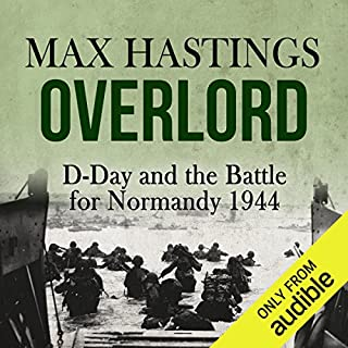 Overlord     D-Day and the Battle for Normandy 1944              By:                                                                                                                                 Max Hastings                               Narrated by:                                                                                                                                 Barnaby Edwards                      Length: 16 hrs and 10 mins     374 ratings     Overall 4.5