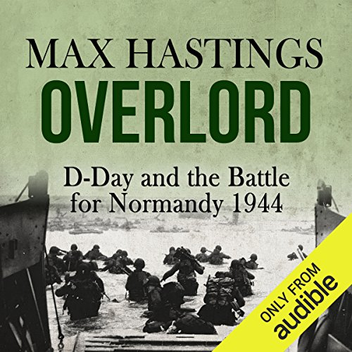 Overlord     D-Day and the Battle for Normandy 1944              By:                                                                                                                                 Max Hastings                               Narrated by:                                                                                                                                 Barnaby Edwards                      Length: 16 hrs and 10 mins     22 ratings     Overall 4.6