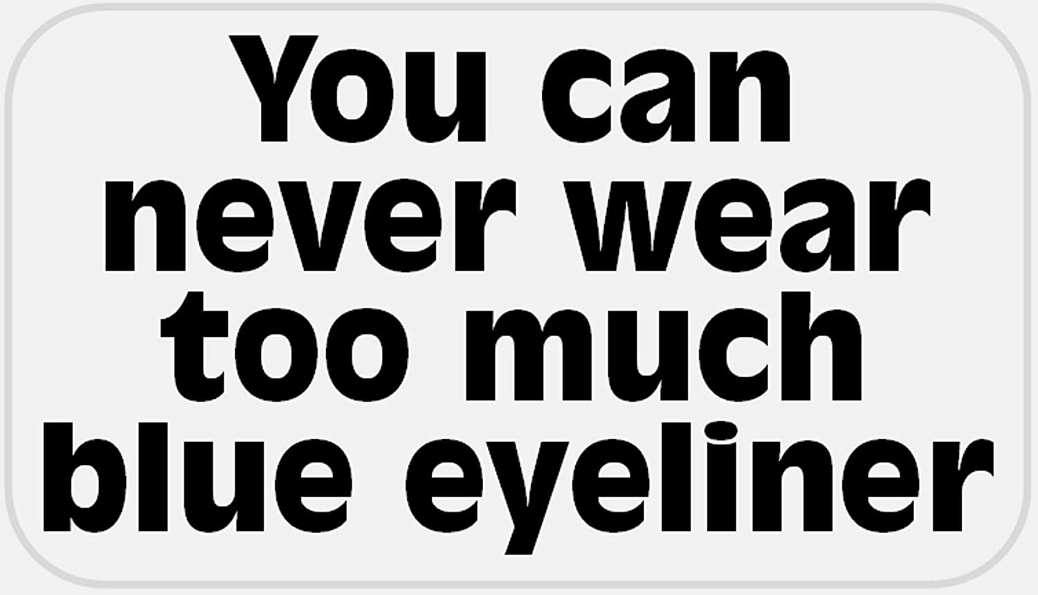 Can Never Wear Too Much Blue Eyeliner 2.25 Popular brand in the world Pack 25 Stickers x - Super special price