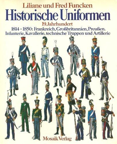 Historische Uniformen 19. Jahrhundert - 1814-1850: Frankreich, Großbritannien, Preußen. Infanterie, Kavallerie, technische Truppen und Artillerie