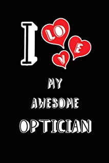 I Love My Awesome Optician: Blank Lined 6x9 Love your Optician Medical Journal/Notebooks as Gift for Birthday,Valentine's day,Anniversary,Thanks ... spouse,lover,partner,friend,family coworker