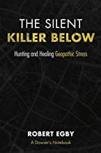 The Silent Killer Below: Hunting and Healing Geopathic Stress