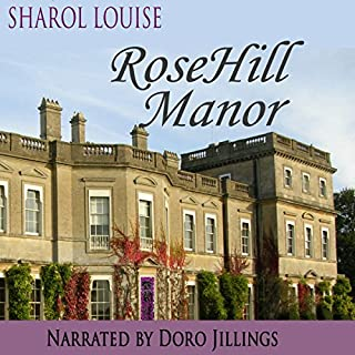 RoseHill Manor                   By:                                                                                                                                 Sharol Louise                               Narrated by:                                                                                                                                 Doro Jillings                      Length: 9 hrs and 20 mins     11 ratings     Overall 4.3