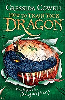 How to Train Your Dragon: How to Break a Dragon's Heart: Book 8 by [Cressida Cowell]