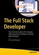 The Full Stack Developer: Your Essential Guide to the Everyday Skills Expected of a Modern Full Stack Web Developer (English Edition)