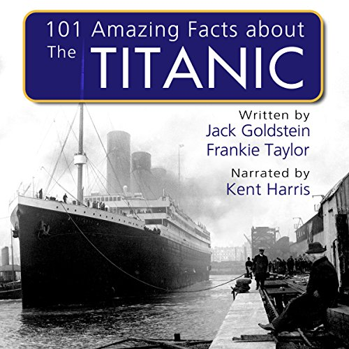 101 Amazing Facts About the Titanic                   By:                                                                                                                                 Jack Goldstein,                                                                                        Frankie Taylor                               Narrated by:                                                                                                                                 Kent Harris                      Length: 27 mins     Not rated yet     Overall 0.0