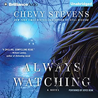 Always Watching                   By:                                                                                                                                 Chevy Stevens                               Narrated by:                                                                                                                                 Joyce Bean                      Length: 12 hrs and 18 mins     724 ratings     Overall 3.9