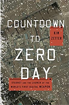 Countdown to Zero Day: Stuxnet and the Launch of the World's First Digital Weapon by [Kim Zetter]