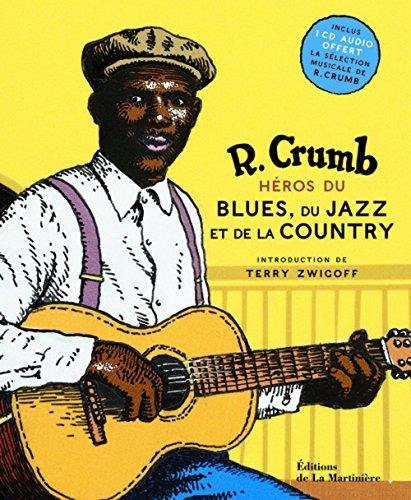 Héros du blues, du jazz et de la country. inclus 1 CD sélection musicale de R. Crumb